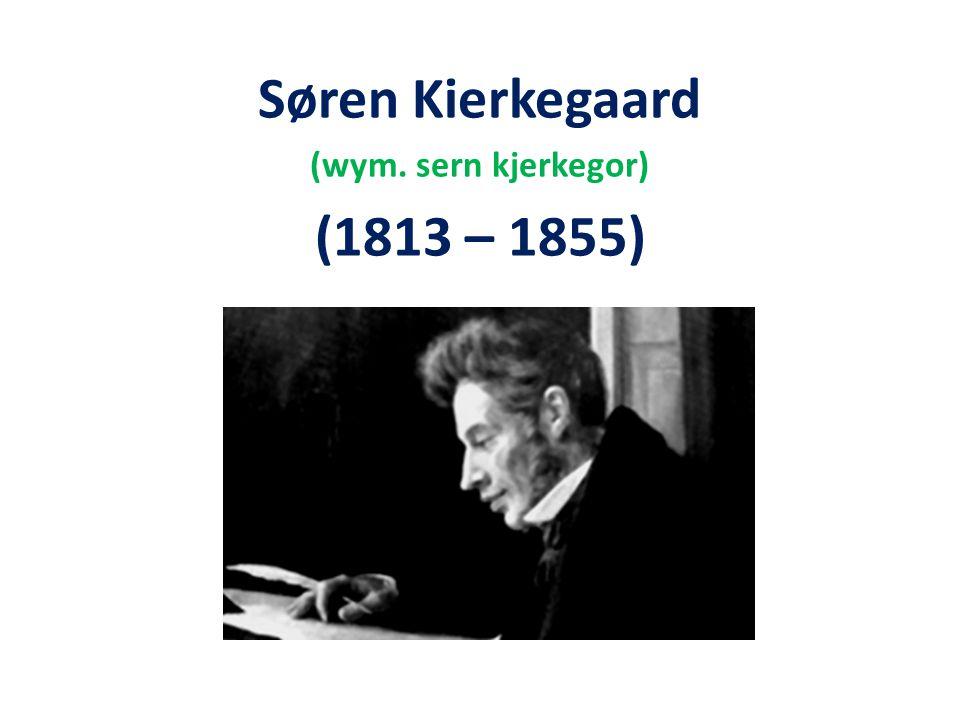 Søren Kierkegaard (wym. sern kjerkegor) (1813 – 1855)