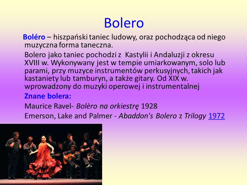 Bolero Boléro – hiszpański taniec ludowy, oraz pochodząca od niego muzyczna forma taneczna.