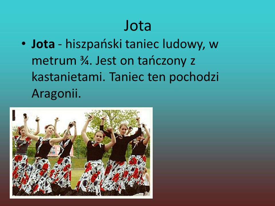 Jota Jota - hiszpański taniec ludowy, w metrum ¾. Jest on tańczony z kastanietami.