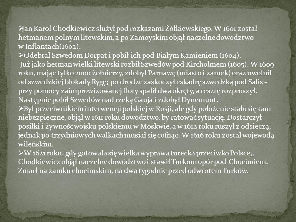 Jan Karol Chodkiewicz służył pod rozkazami Żółkiewskiego