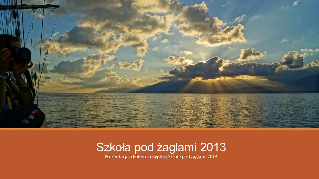 Prezentacja o Polsko- rosyjskiej Szkole pod żaglami 2013
