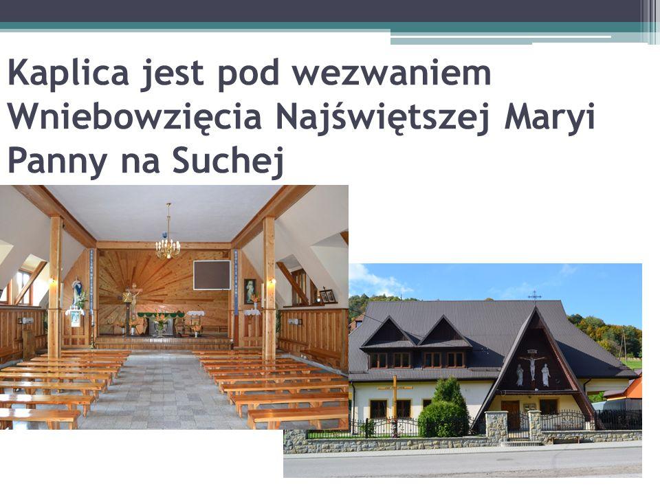 Kaplica jest pod wezwaniem Wniebowzięcia Najświętszej Maryi Panny na Suchej