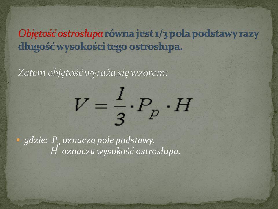 Objętość ostrosłupa równa jest 1/3 pola podstawy razy długość wysokości tego ostrosłupa. Zatem objętość wyraża się wzorem: