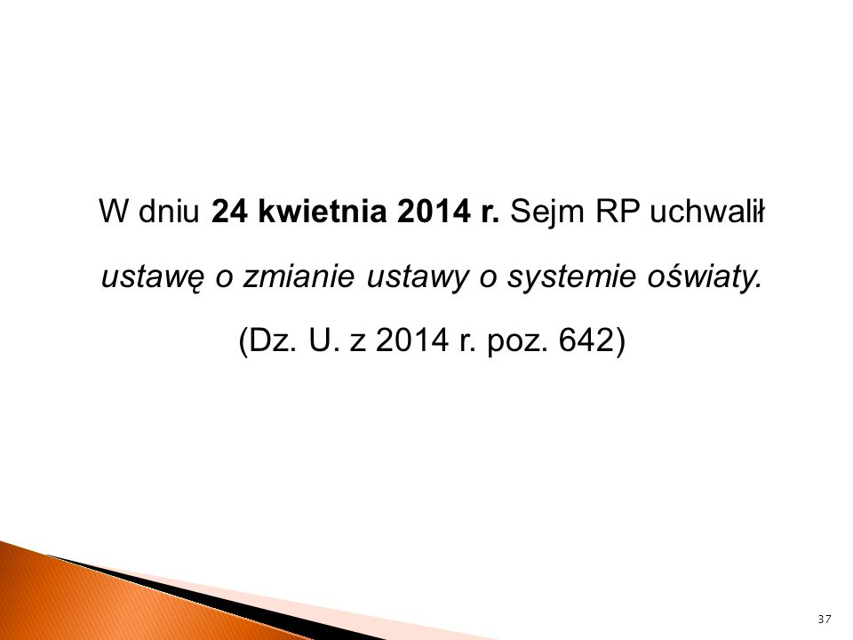 W dniu 24 kwietnia 2014 r. Sejm RP uchwalił ustawę o zmianie ustawy o systemie oświaty.