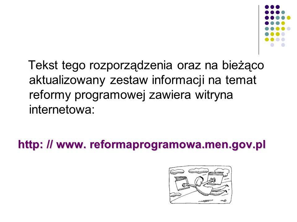 Tekst tego rozporządzenia oraz na bieżąco aktualizowany zestaw informacji na temat reformy programowej zawiera witryna internetowa: