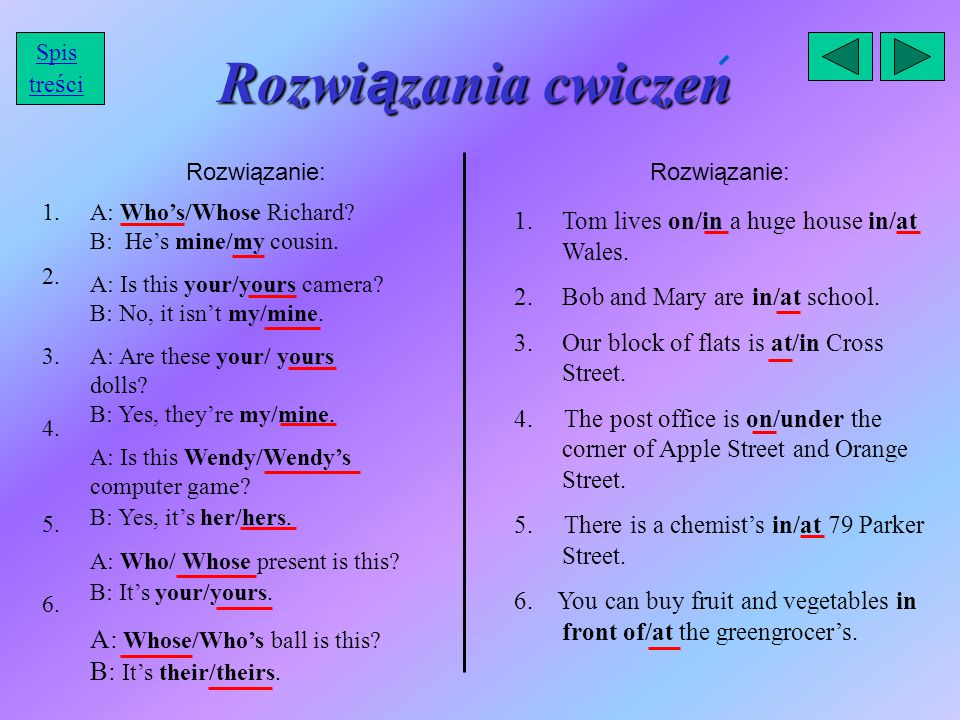 Rozwiązania cwiczen A: Whose/Who's ball is this B: It's their/theirs.