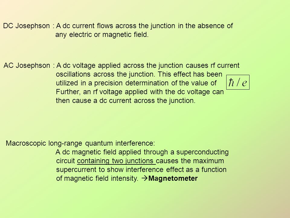 DC Josephson : A dc current flows across the junction in the absence of