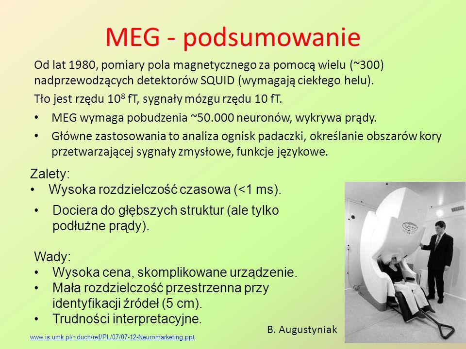 MEG - podsumowanie Od lat 1980, pomiary pola magnetycznego za pomocą wielu (~300) nadprzewodzących detektorów SQUID (wymagają ciekłego helu).
