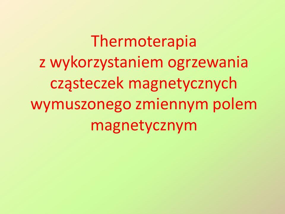 Thermoterapia z wykorzystaniem ogrzewania cząsteczek magnetycznych wymuszonego zmiennym polem magnetycznym