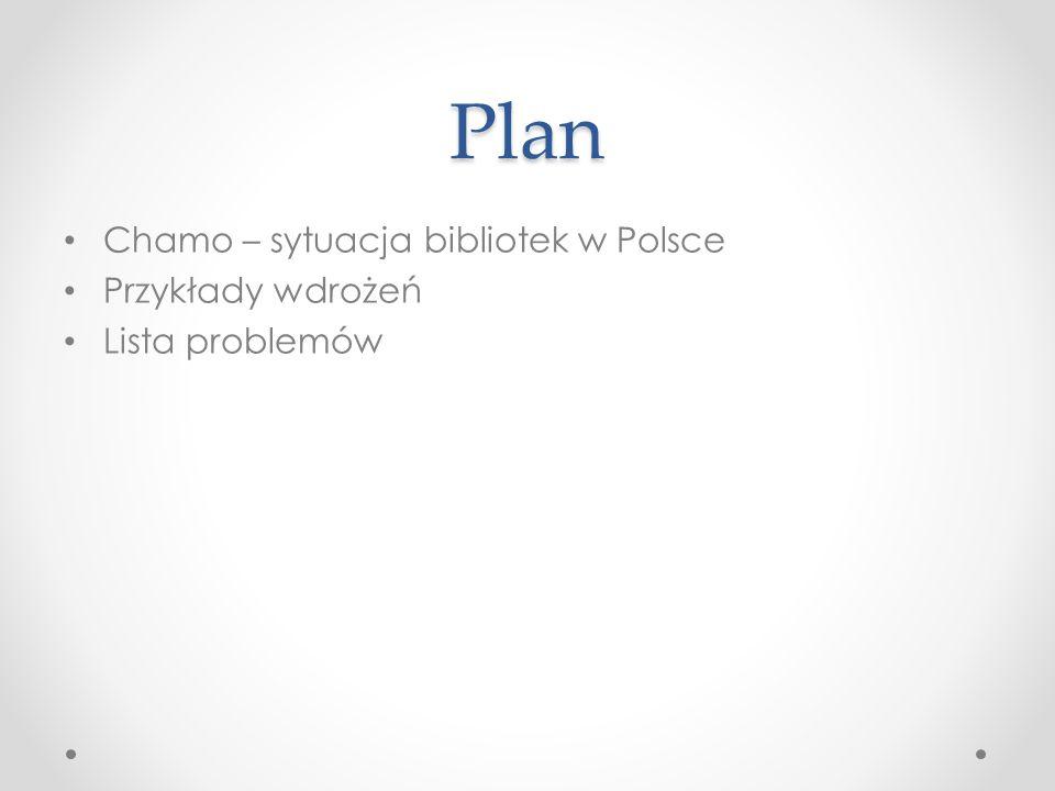 Plan Chamo – sytuacja bibliotek w Polsce Przykłady wdrożeń