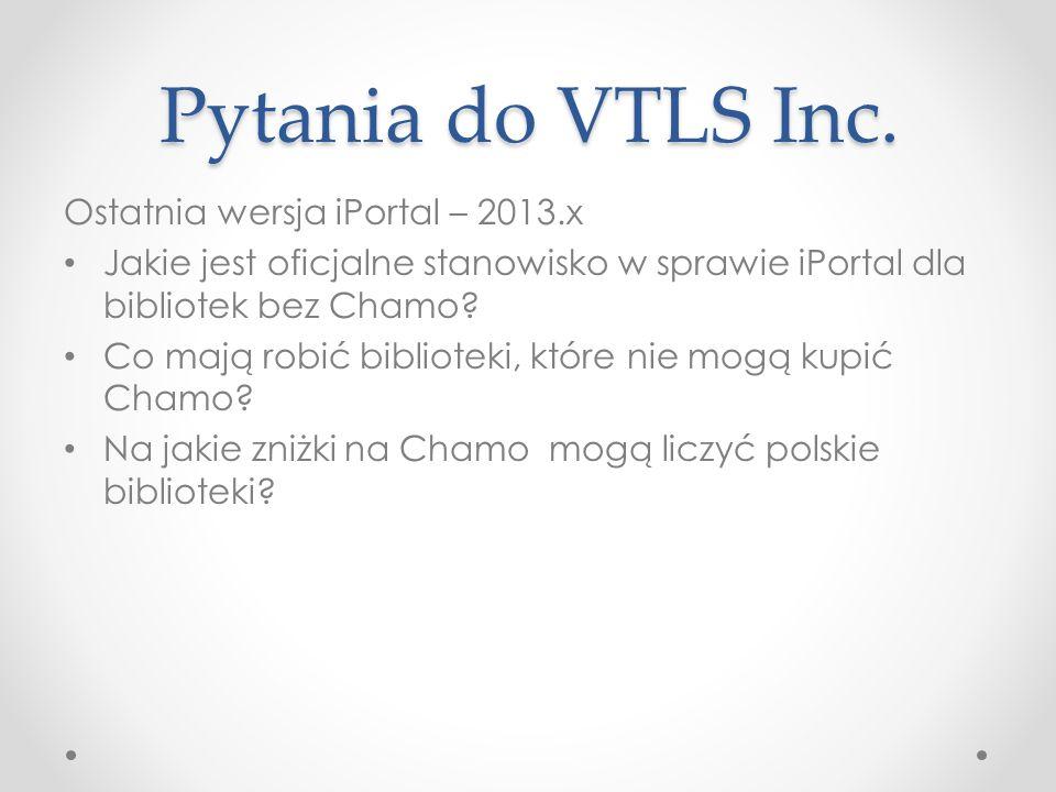 Pytania do VTLS Inc. Ostatnia wersja iPortal – 2013.x