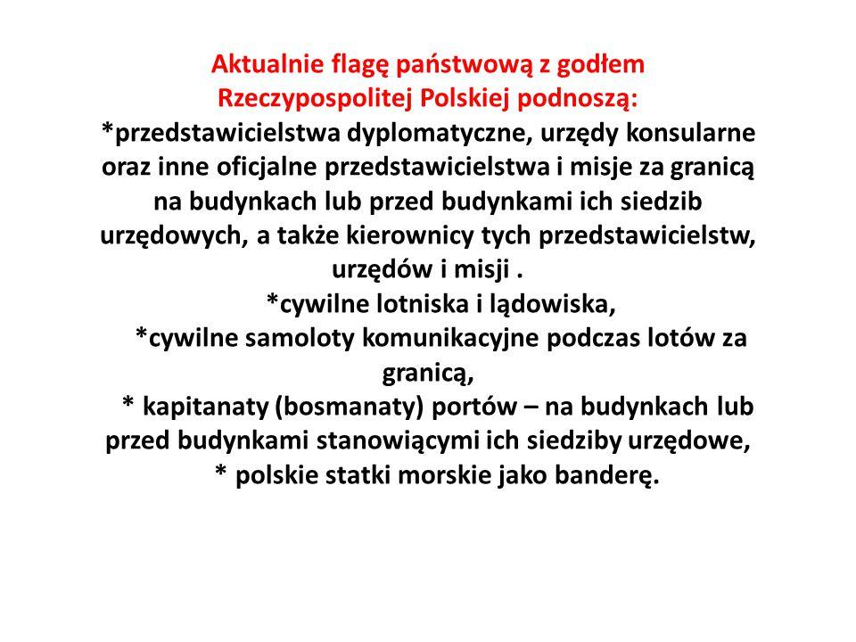 Aktualnie flagę państwową z godłem Rzeczypospolitej Polskiej podnoszą: