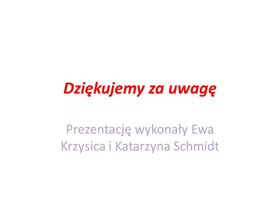 Prezentację wykonały Ewa Krzysica i Katarzyna Schmidt