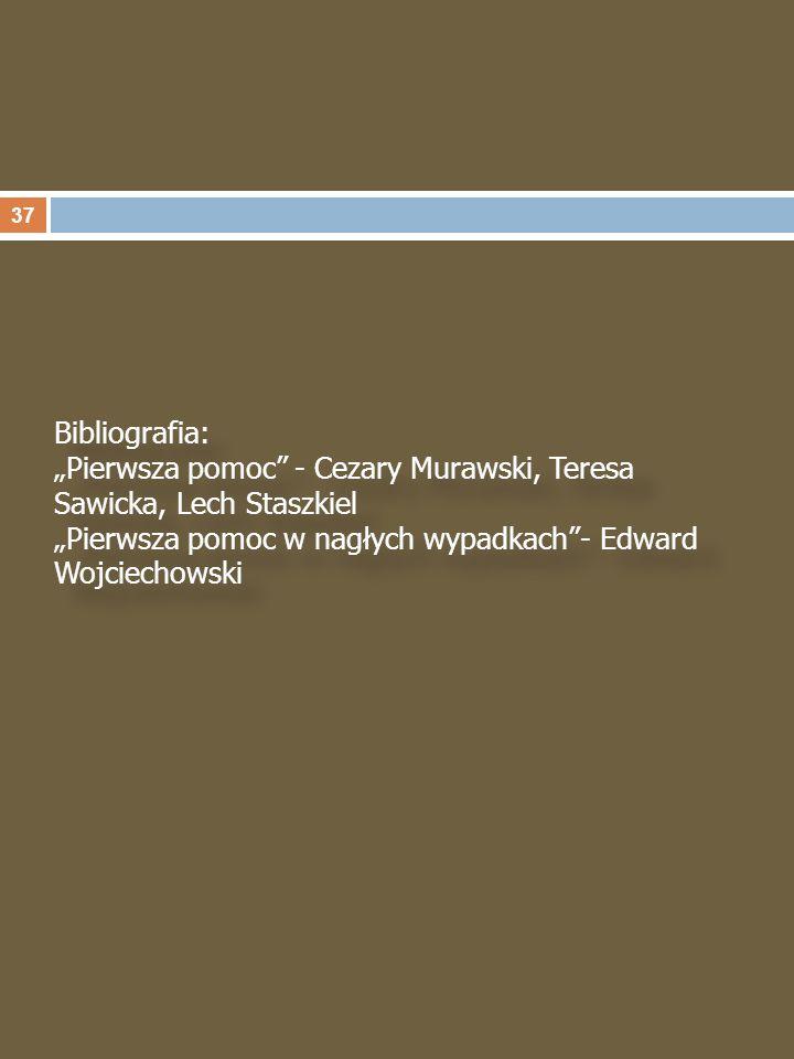 """Bibliografia: """"Pierwsza pomoc - Cezary Murawski, Teresa Sawicka, Lech Staszkiel """"Pierwsza pomoc w nagłych wypadkach - Edward Wojciechowski"""