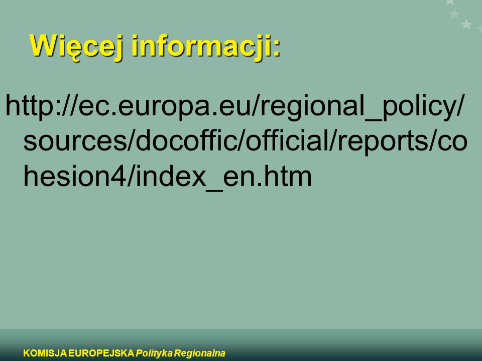 Więcej informacji: http://ec.europa.eu/regional_policy/sources/docoffic/official/reports/cohesion4/index_en.htm.