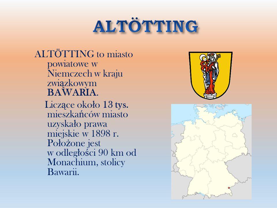ALTÖTTING ALTÖTTING to miasto powiatowe w Niemczech w kraju związkowym BAWARIA.