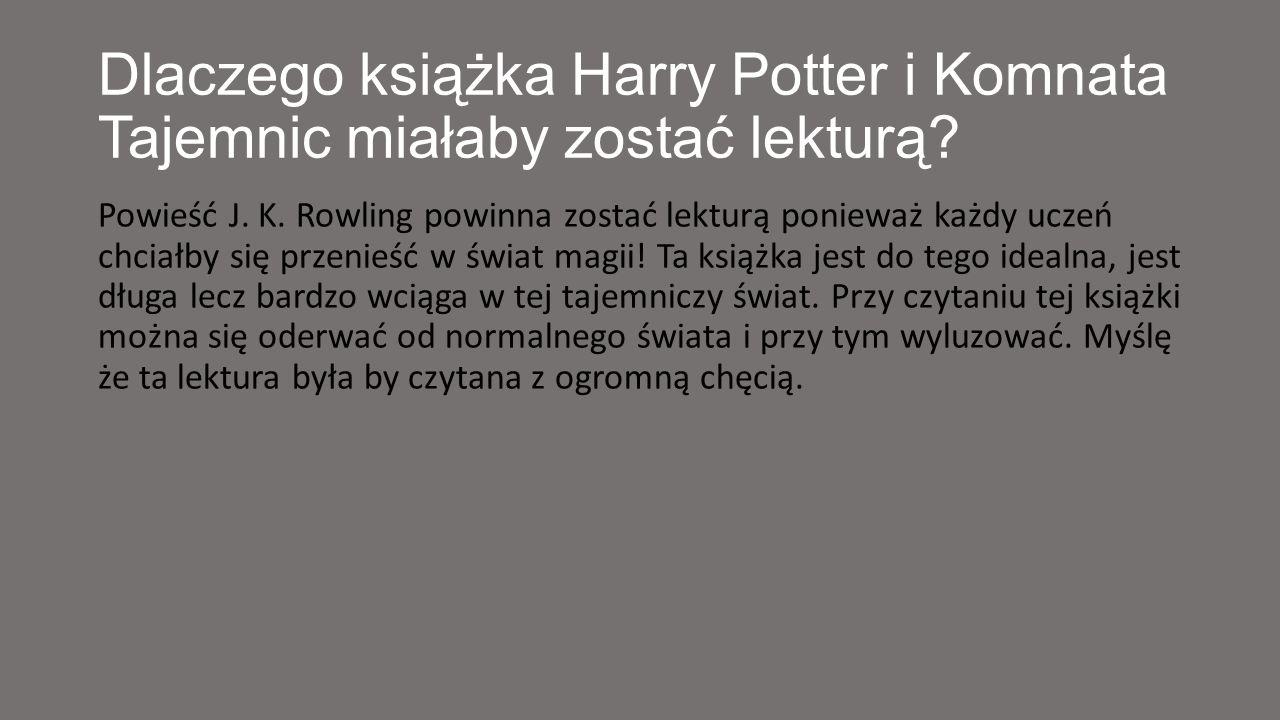 Dlaczego książka Harry Potter i Komnata Tajemnic miałaby zostać lekturą