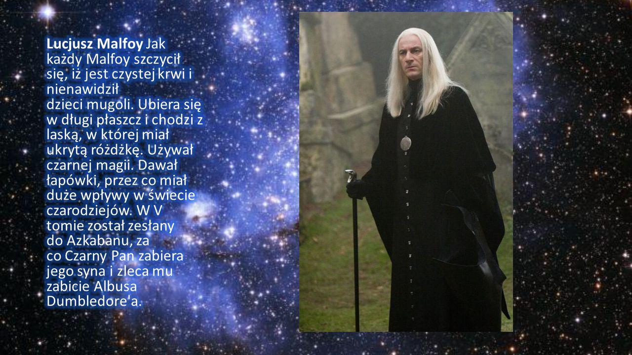 Lucjusz Malfoy Jak każdy Malfoy szczycił się, iż jest czystej krwi i nienawidził dzieci mugoli.