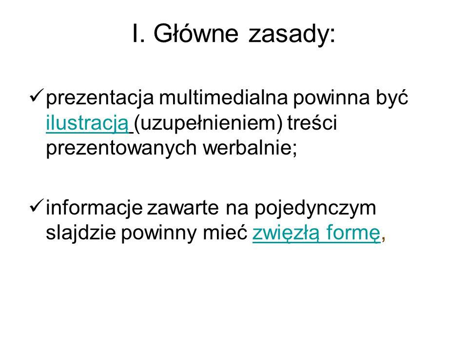 I. Główne zasady: prezentacja multimedialna powinna być ilustracją (uzupełnieniem) treści prezentowanych werbalnie;