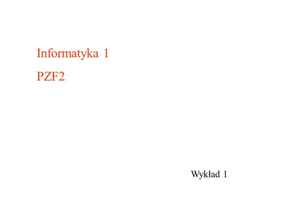 Informatyka 1 PZF2 Wykład 1