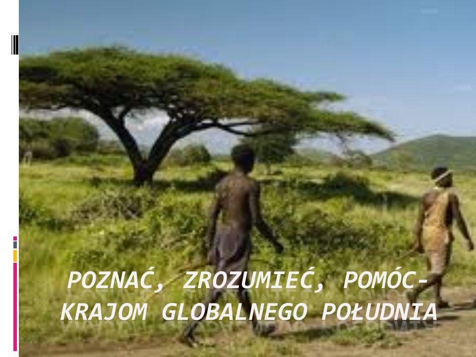 POZNAĆ, ZROZUMIEĆ, POMÓC- KRAJOM GLOBALNEGO POŁUDNIA