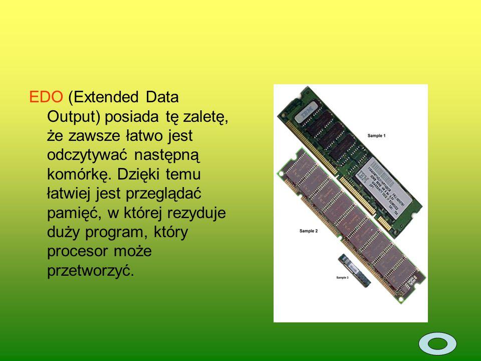 EDO (Extended Data Output) posiada tę zaletę, że zawsze łatwo jest odczytywać następną komórkę.
