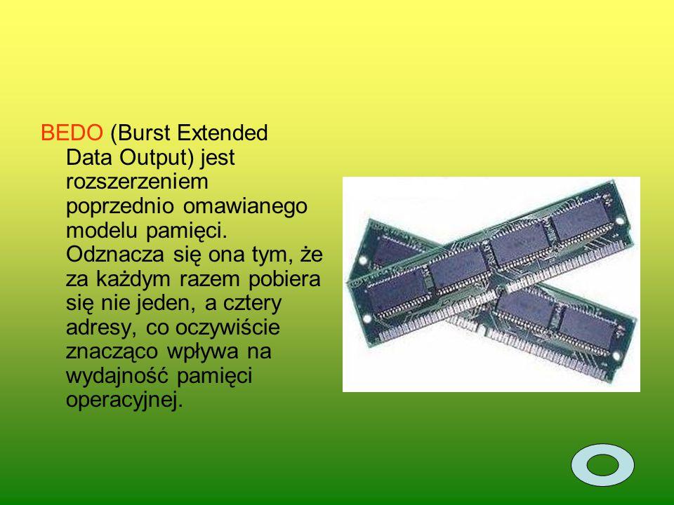 BEDO (Burst Extended Data Output) jest rozszerzeniem poprzednio omawianego modelu pamięci.