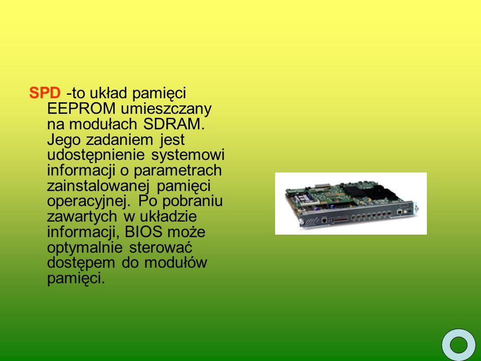 SPD -to układ pamięci EEPROM umieszczany na modułach SDRAM