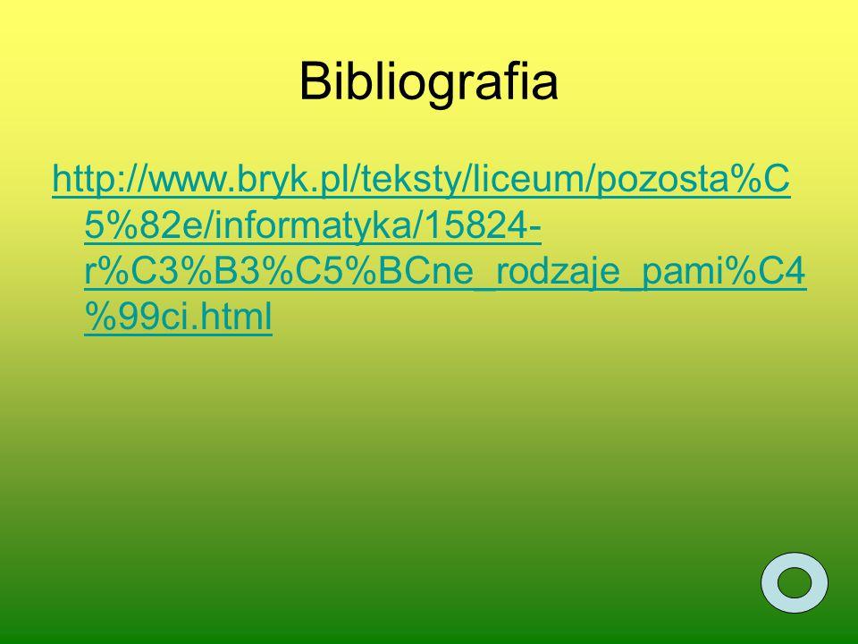 Bibliografia http://www.bryk.pl/teksty/liceum/pozosta%C5%82e/informatyka/15824-r%C3%B3%C5%BCne_rodzaje_pami%C4%99ci.html.