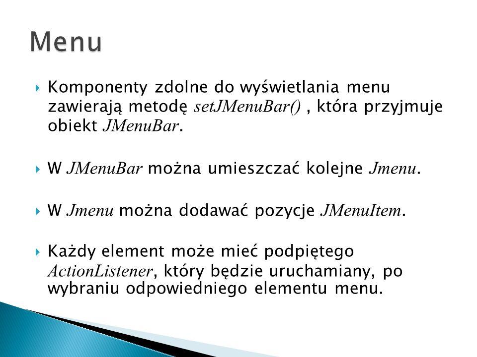 Menu Komponenty zdolne do wyświetlania menu zawierają metodę setJMenuBar() , która przyjmuje obiekt JMenuBar.