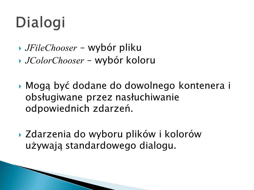 Dialogi JFileChooser – wybór pliku JColorChooser – wybór koloru