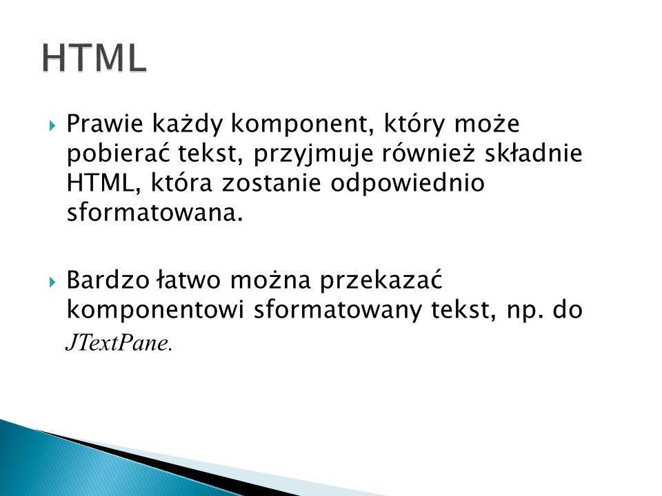 HTML Prawie każdy komponent, który może pobierać tekst, przyjmuje również składnie HTML, która zostanie odpowiednio sformatowana.