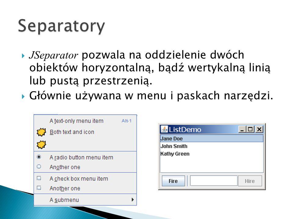 Separatory JSeparator pozwala na oddzielenie dwóch obiektów horyzontalną, bądź wertykalną linią lub pustą przestrzenią.