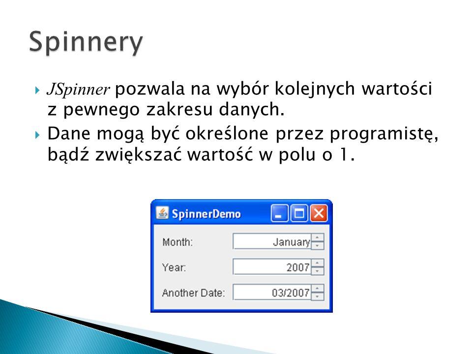 Spinnery JSpinner pozwala na wybór kolejnych wartości z pewnego zakresu danych.