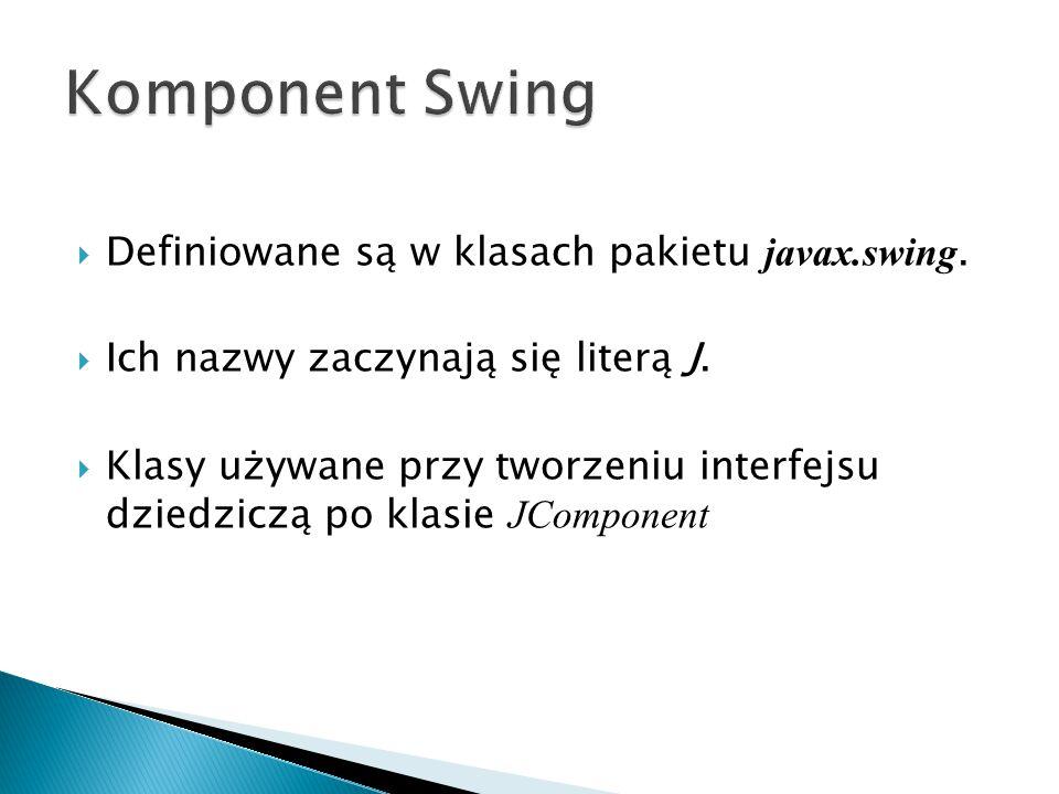 Komponent Swing Definiowane są w klasach pakietu javax.swing.