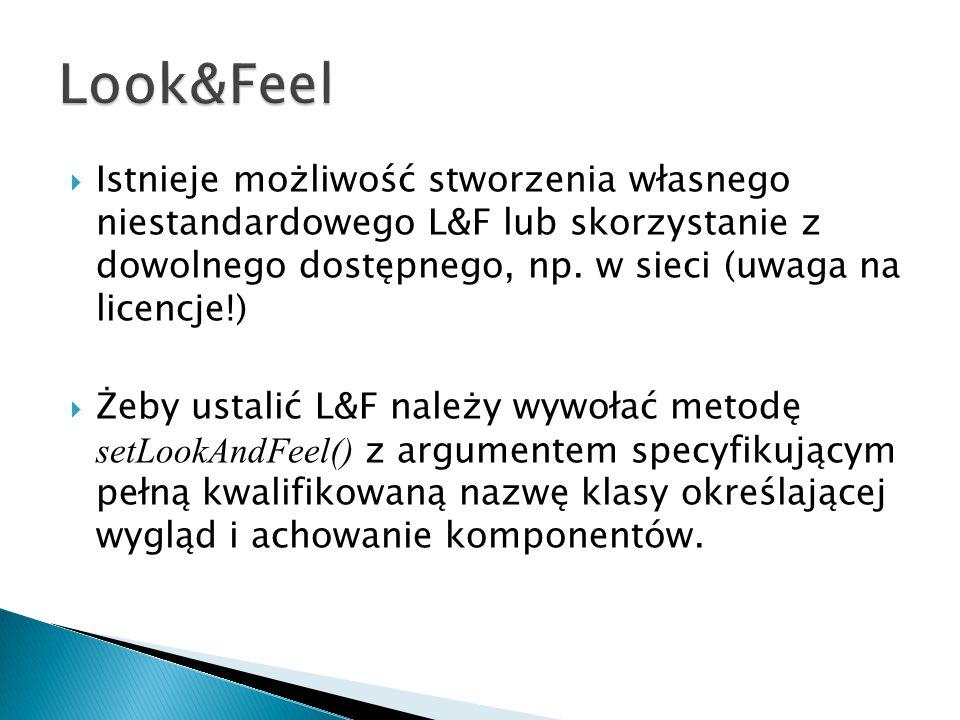 Look&Feel Istnieje możliwość stworzenia własnego niestandardowego L&F lub skorzystanie z dowolnego dostępnego, np. w sieci (uwaga na licencje!)
