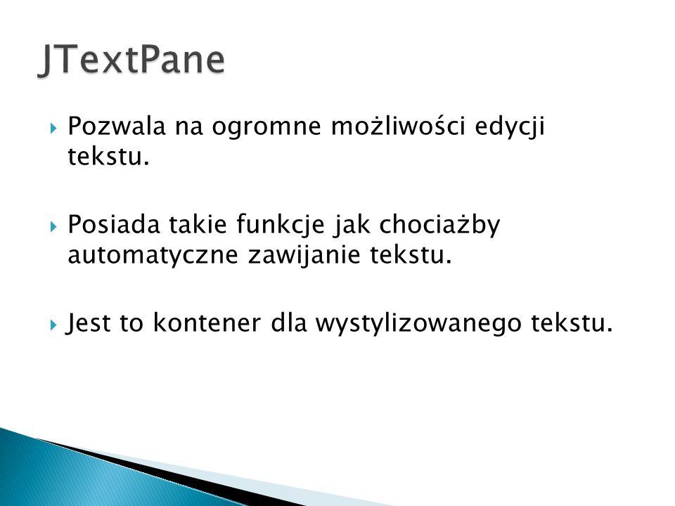 JTextPane Pozwala na ogromne możliwości edycji tekstu.