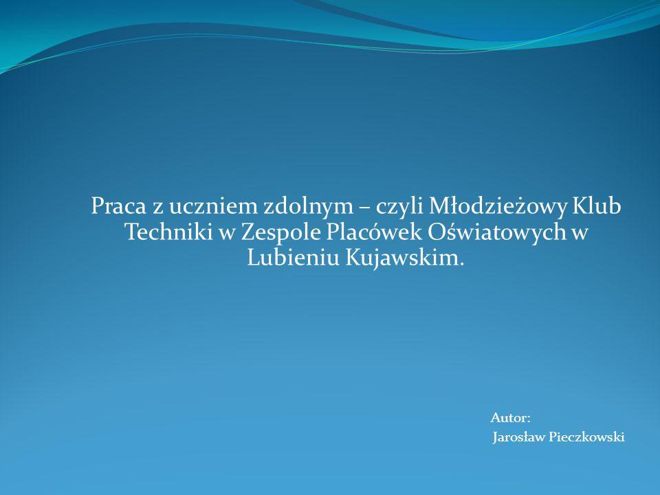 Praca z uczniem zdolnym – czyli Młodzieżowy Klub Techniki w Zespole Placówek Oświatowych w Lubieniu Kujawskim.