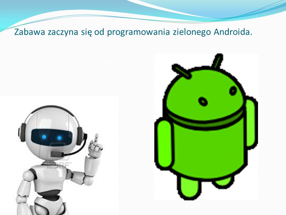 Zabawa zaczyna się od programowania zielonego Androida.