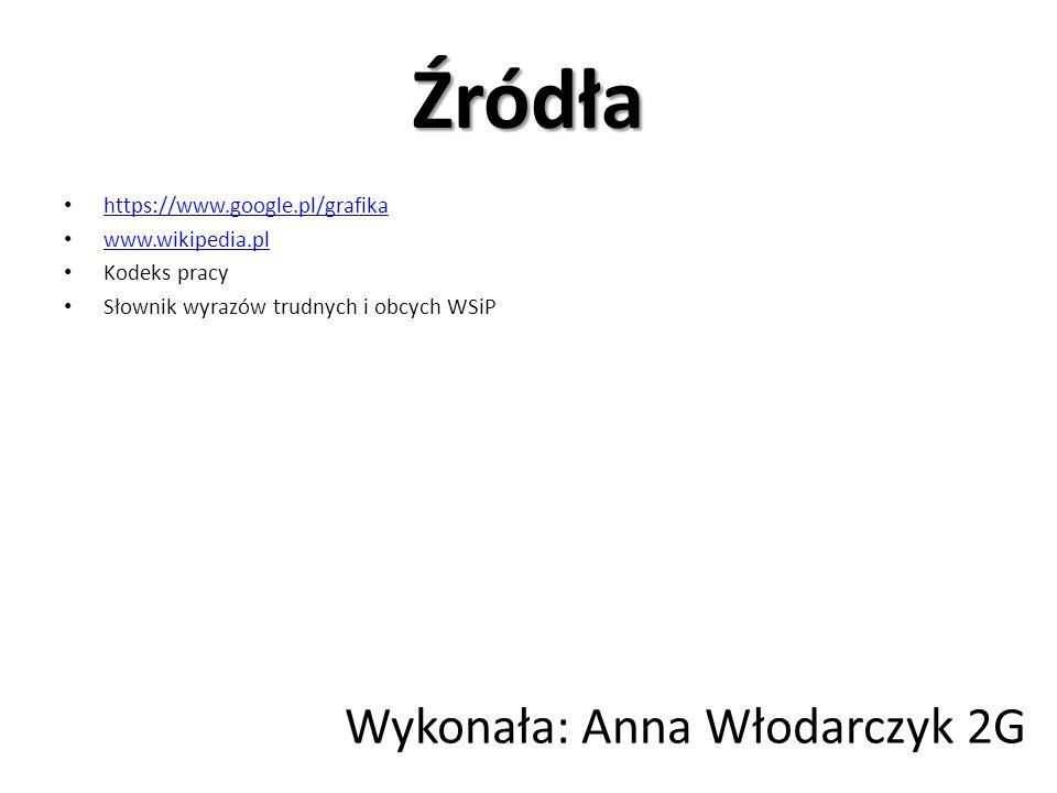 Źródła Wykonała: Anna Włodarczyk 2G https://www.google.pl/grafika