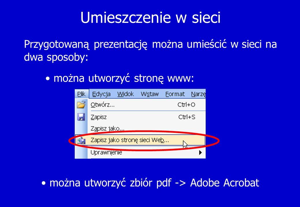 Umieszczenie w sieci Przygotowaną prezentację można umieścić w sieci na dwa sposoby: można utworzyć stronę www: