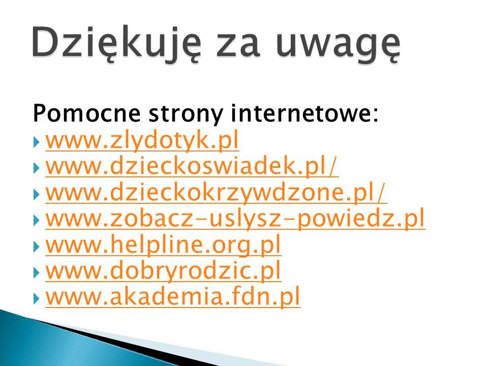 Dziękuję za uwagę Pomocne strony internetowe: www.zlydotyk.pl