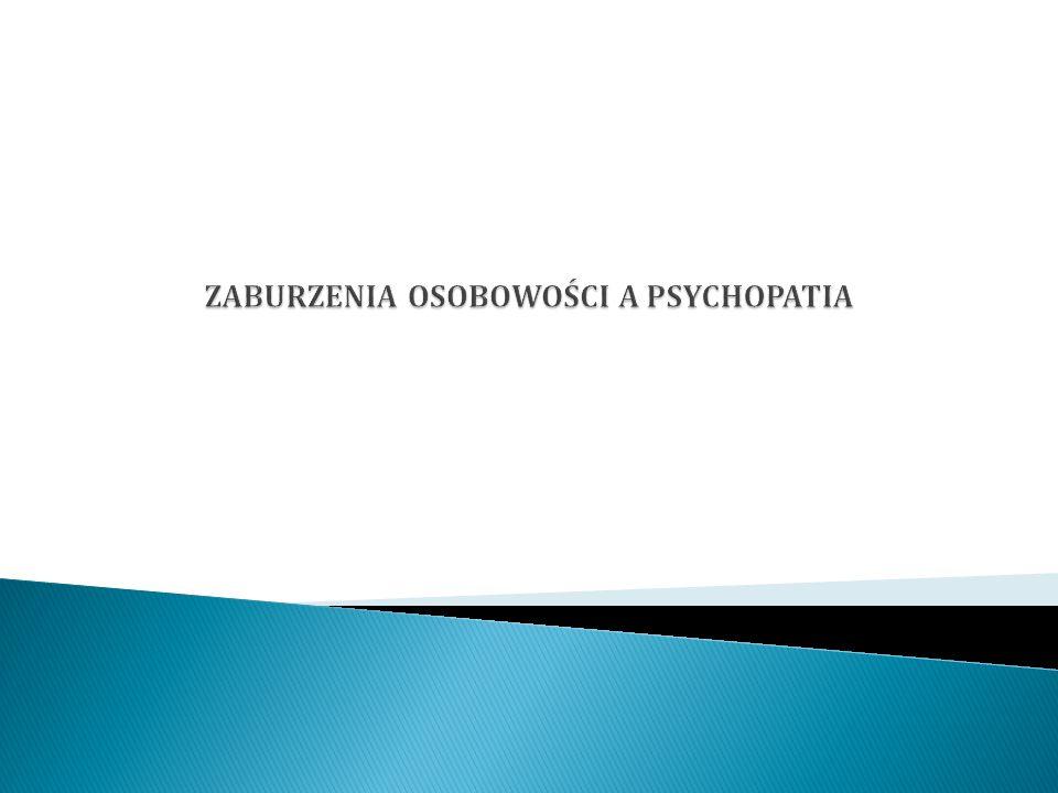 ZABURZENIA OSOBOWOŚCI A PSYCHOPATIA