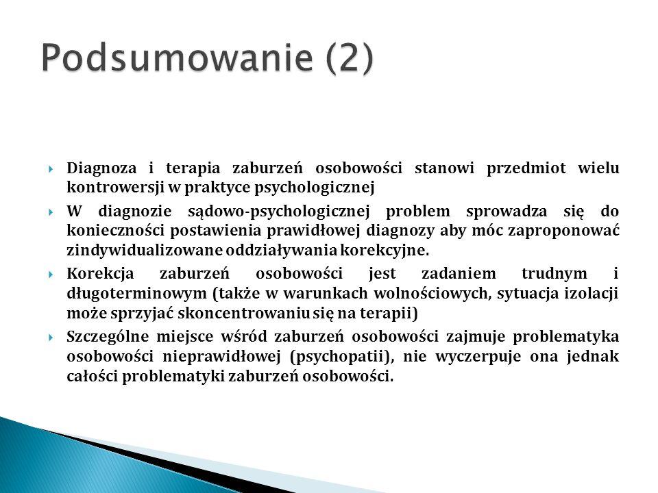Podsumowanie (2) Diagnoza i terapia zaburzeń osobowości stanowi przedmiot wielu kontrowersji w praktyce psychologicznej.