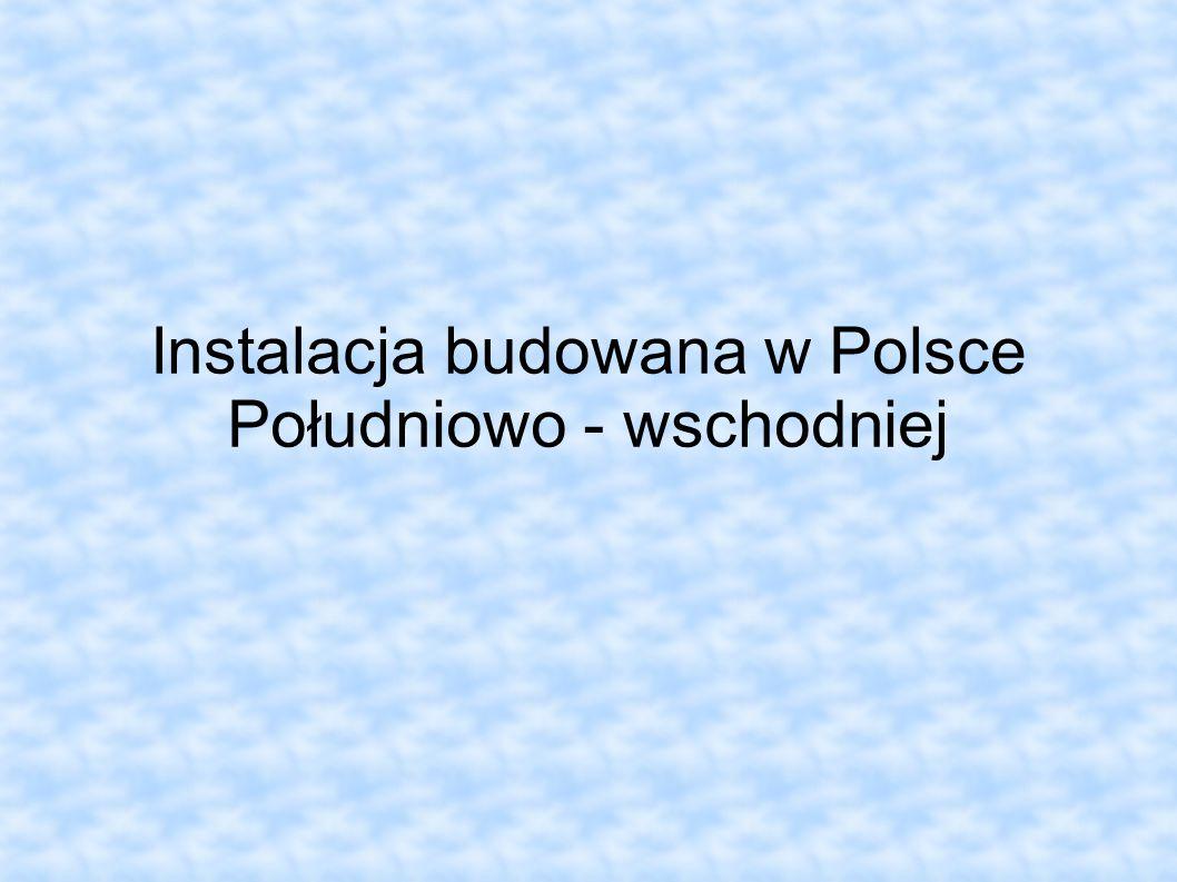 Instalacja budowana w Polsce Południowo - wschodniej