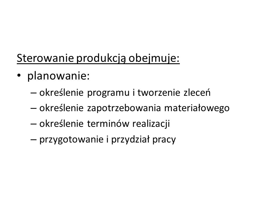 Sterowanie produkcją obejmuje: planowanie: