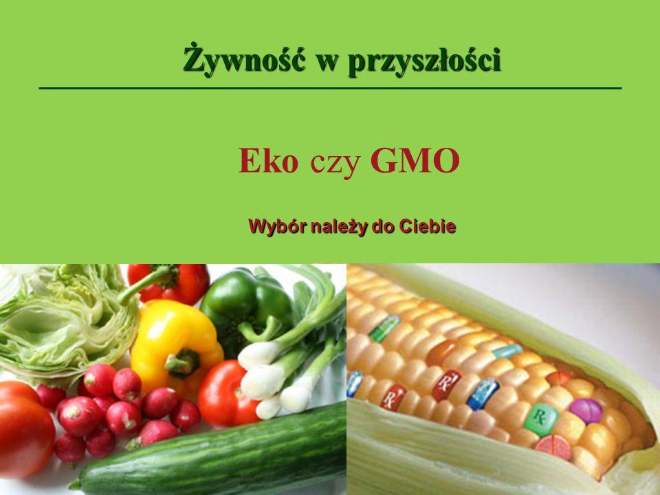 Żywność w przyszłości Eko czy GMO Wybór należy do Ciebie