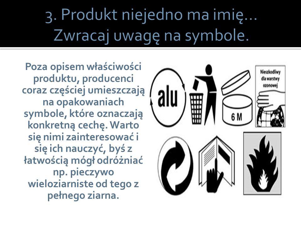 3. Produkt niejedno ma imię... Zwracaj uwagę na symbole.