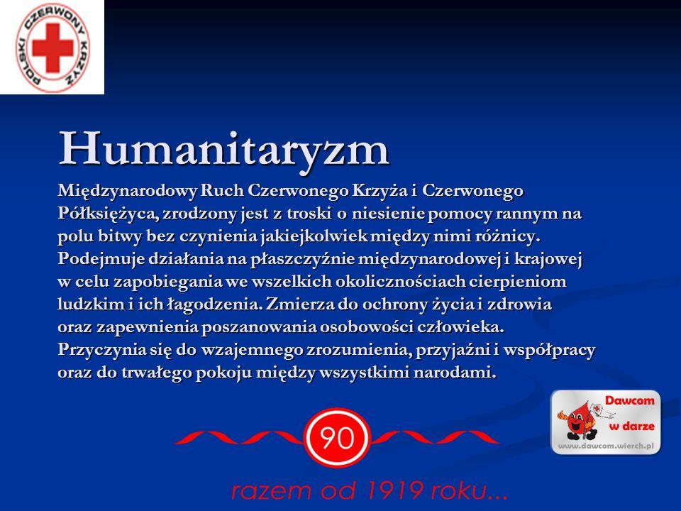 Humanitaryzm Międzynarodowy Ruch Czerwonego Krzyża i Czerwonego Półksiężyca, zrodzony jest z troski o niesienie pomocy rannym na polu bitwy bez czynienia jakiejkolwiek między nimi różnicy.