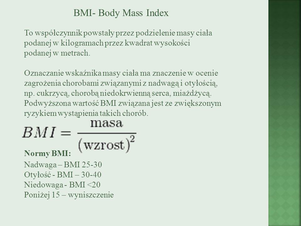 BMI- Body Mass Index To współczynnik powstały przez podzielenie masy ciała podanej w kilogramach przez kwadrat wysokości podanej w metrach.